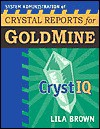 System Administration of Crystal Reports for Goldmine: CrystIQ - Lila Brown