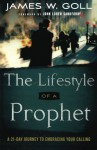 Lifestyle of a Prophet, The: A 21-Day Journey To Embracing Your Calling - James W. Goll