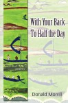 With Your Back to Half the Day - Donald Morrill