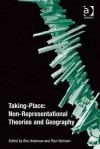 Taking-Place Non-Representational Theories and Geography - Ben Anderson, Paul Harrison