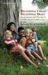 Relational Child, Relational Brain: Development and Therapy in Childhood and Adolescence - Robert G. Lee, Neil Harris