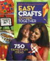 Easy Crafts to Make Together: 750 Family-Fun Ideas - Carol Field Dahlstrom