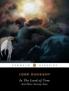 In the Land of Time and Other Fantasy Tales - Lord Dunsany