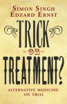 Trick or Treatment?: Alternative Medicine on Trial - Simon Singh, Edzard Ernst