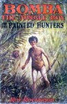 Bomba the Jungle Boy and the Painted Hunters or, A Long Search Rewarded - Roy Rockwood