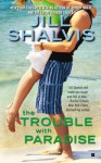 The Trouble with Paradise - Jill Shalvis
