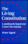 The Living Constitution: Landmark Supreme Court Decisions - Peter P. Sgroi