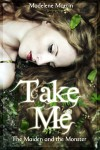 Take Me: The Maiden and the Monster - Madelene Martin