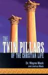 The Twin Pillars Of The Christian Life: Effective Prayer And Disciplined Bible Study - Wayne A. Mack, Joshua Mack