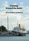 Cruising: Around the Baltic - Eileen Anderson, Brian Anderson