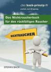 Das Nichtraucherbuch Fur Den R Ckf Lligen Raucher - Stefan Back