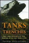 Tanks and Trenches: First Hand Accounts of Tank Warfare in the First World War - David Fletcher