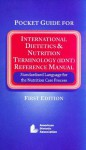 Pocket Guide for International Dietetics and Nutrition Terminology (IDNT) Reference Manual: Standardized Language for the Nutrition Care Process - American Dietetic Association