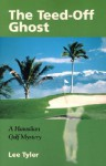 The Teed-Off Ghost: A Hawaiian Golf Mystery - Lee Tyler