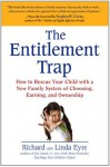 The Entitlement Trap: How to Rescue Your Child with a New Family System of Choosing, Earning, and Ownership - Richard Eyre, Linda Eyre