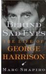 Behind Sad Eyes: The Life of George Harrison - Marc Shapiro