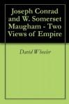 Joseph Conrad and W. Somerset Maugham - Two Views of Empire - David Wheeler