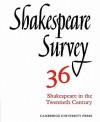 Shakespeare Survey 36 - Shakespeare In The Twentieth Century, Vol. 36 - Stanley Wells, Jonathan Bate, Michael Dobson