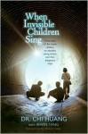 When Invisible Children Sing - Chi Cheng Huang, Irwin Tang, Robert Coles