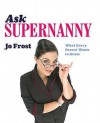Ask Supernanny: What Every Parent Wants to Know - Jo Frost