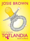 Totlandia: The Onesies, Book 3 (Spring) - Josie Brown