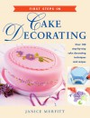 First Steps in Cake Decorating: Over 100 Step-by-Step Cake Decorating Techniques and Recipes - Janice Murfitt
