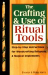 Crafting & Use of Ritual Tools: Step-by-Step Instructions for Woodcrafting Religious & Magical Implements - Eleanor Harris, Philip Harris