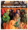 The Photographer's Eye: Composition and Design for Better Digital Photos - Michael Freeman