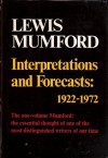 Interpretations & Forecasts 1922-72: Studies in Literature, History, Biography, Technics & Contemporary Society - Lewis Mumford