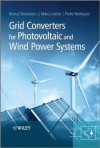 Grid Converters for Photovoltaic and Wind Power Systems (Wiley - IEEE) - Remus Teodorescu, Marco Liserre, Pedro Rodr?guez