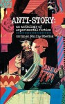 Anti-Story: An Anthology of Experimental Fiction - Philip Stevick, John Barth, Russell Edson, George P. Elliott, Keith Fort, William H. Gass, Michael Goldstein, Wolfgang Hildesheimer, Enrique Anderson Imbert, Eugène Ionesco, Tomasso Landolfi, Reinhard Lettau, Donald Barthelme, Oscar Lewis, Norman Mailer, Eugenio Montale