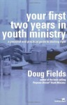 Your First Two Years in Youth Ministry: A personal and practical guide to starting right - Doug Fields