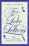 For the Love of Letters: The Joy of Slow Communication - John O'Connell