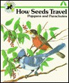 How Seeds Travel: Popguns and Parachutes - Jane Belk Moncure