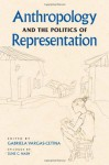 Anthropology and the Politics of Representation - Gabriela Vargas-Cetina, Les W. Field, David Stoll, Steffan Igor Ayora-Diaz, Beth Conklin, Vilma Santiago-Irizarry, Bernard C. Perley, Timothy J. Smith, Tracey Heatherington, Frederic W. Gleach, Sergey Sokolovskiy, Katie Glaskin, Thomas Wilson, June C. Nash