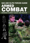 SAS and Elite Forces Guide Armed Combat: Fighting with Weapons in Everyday Situations - Martin J. Dougherty