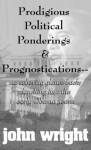 Prodigious Political Ponderings & Prognostications...: ...a sobering glance back; slouching into the early Obama years. - John Wright, Ruth Rounds, Gayle Maurer