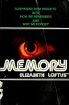 Memory, Surprising New Insights Into How We Remember and Why We Forget - Elizabeth F. Loftus