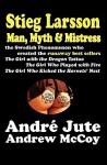 Stieg Larsson Man, Myth & Mistress - Andre Jute, Andrew McCoy