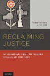 Reclaiming Justice: The International Tribunal for the Former Yugoslavia and Local Courts - John Hagan, Sanja Kutnjak Ivkovich