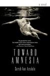 Toward Amnesia - Sarah Van Arsdale