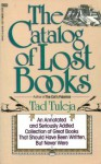 The Catalog of Lost Books : An Annotated and Seriously Addled Collection of Great Books that Should Have Been Written but Never Were - Tad Tuleja