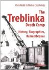 The Treblinka Death Camp: History, Biographies, Remembrance - Chris Webb
