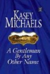 A Gentleman by Any Other Name - Kasey Michaels