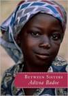 Between Sisters - Adwoa Badoe