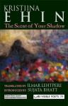 The Scent of Your Shadow - Kristiina Ehin, Ilmar Lehtpere, Sujata Bhatt
