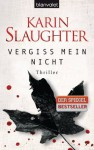 Vergiss mein nicht: Thriller (German Edition) - Teja Schwaner, Karin Slaughter