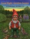 Good Night, Garden Gnome - Jamichael Henterly