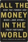 All the Money in the World: How the Forbes 400 Make--and Spend--Their Fortunes - Peter W. Bernstein, Annalyn Swan