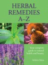 Herbal Remedies A-Z: Your Complete Guide to Natural Health and Beauty - Infinite Ideas, Barbara Griggs